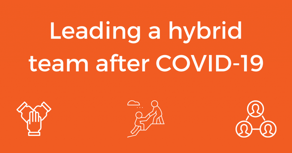 Leading a hybrid team after COVID-19
